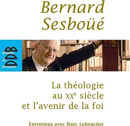 La théologie au XXe siècle et l'avenir de la foi (French Edition)