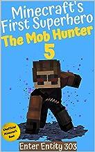 The Mob Hunter 5: Enter Entity 303 (Unofficial Minecraft Superhero Series) (Minecraft's First Superhero)