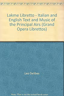 Lakme Libretto - Italian and English Text and Music of the Principal Airs (Grand Opera Librettos)