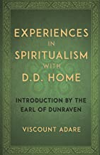 Experiences in Spiritualism with D D Home