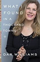 What I Found in a Thousand Towns: A Traveling Musician's Guide to Rebuilding America's Communities-One Coffee Shop, Dog Run, and Open-Mike Night at a Time