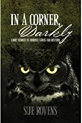 In A Corner, Darkly: Short stories to horrify, shock and disturb (English Edition) Kindle版