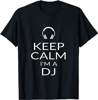 Keep Calm I'm A DJ Funny Deejay Disc Jockey Slogan Gift Idea T-Shirt