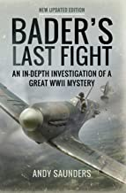 Bader's Last Fight: An In-Depth Investigation of a Great WWII Mystery