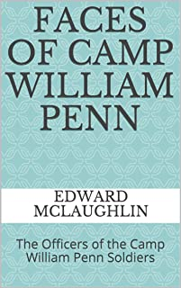 FACES of Camp William Penn: The Officers of the Camp William Penn Soldiers (English Edition)