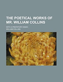 The Poetical Works of Mr. William Collins; With a Prefatory Essay