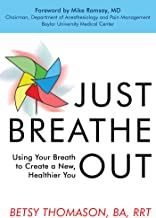 Just Breathe Out: Using Your Breath to Create a New, Healthier You