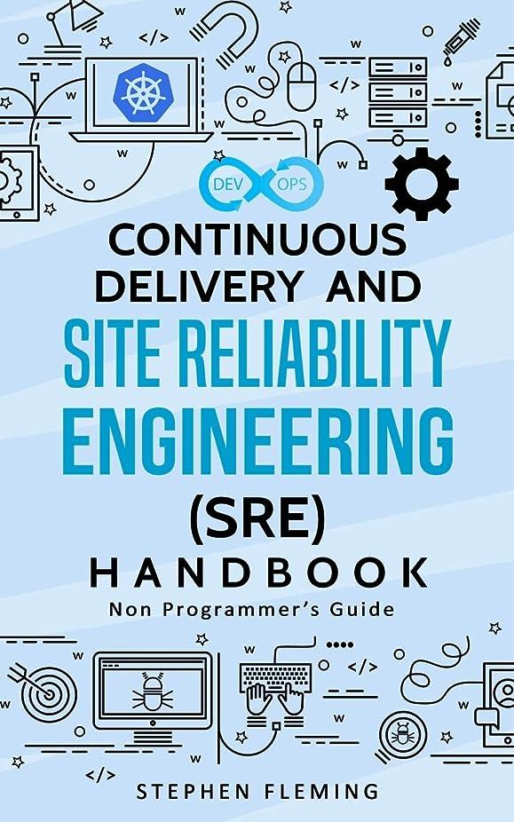 傷つける現代磁器Continuous Delivery and Site Reliability Engineering (SRE) Handbook: Non-Programmer's Guide