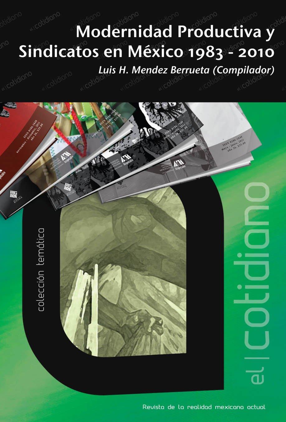 Modernidad productiva y sindicatos en México: 1983-2010 (Spanish Edition)
