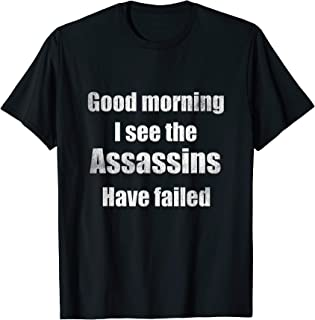 Funny Good Morning I see The Assassins Have Failed T-Shirt