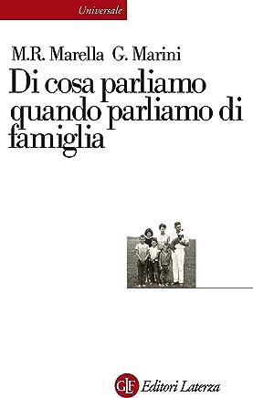Di cosa parliamo quando parliamo di famiglia: Le relazioni familiari nella globalizzazione del diritto (Universale Laterza Vol. 945)