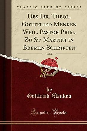 Des Dr. Theol. Gottfried Menken Weil. Pastor Prim. Zu St. Martini in Bremen Schriften, Vol. 3 (Classic Reprint)