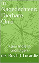 In Nagedachtenis Dierbare Oma : Klein Indië in Groningen.