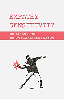 Empathy Sensitivity: How To Recognize And Counteract Manipulation: Emotional Intelligence (English Edition)