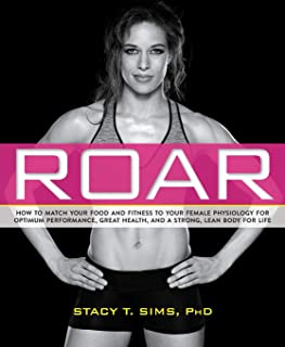 ROAR: How to Match Your Food and Fitness to Your Unique Female Physiology for Optimum Performance, Great Health, and a Str...