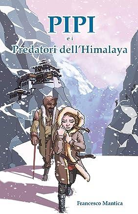 Pipi e i Predatori dellHimalaya (Il Viaggio di Pipi Vol. 2)