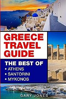 Greece Travel Guide: The Best Of Athens, Santorini, Mykonos
