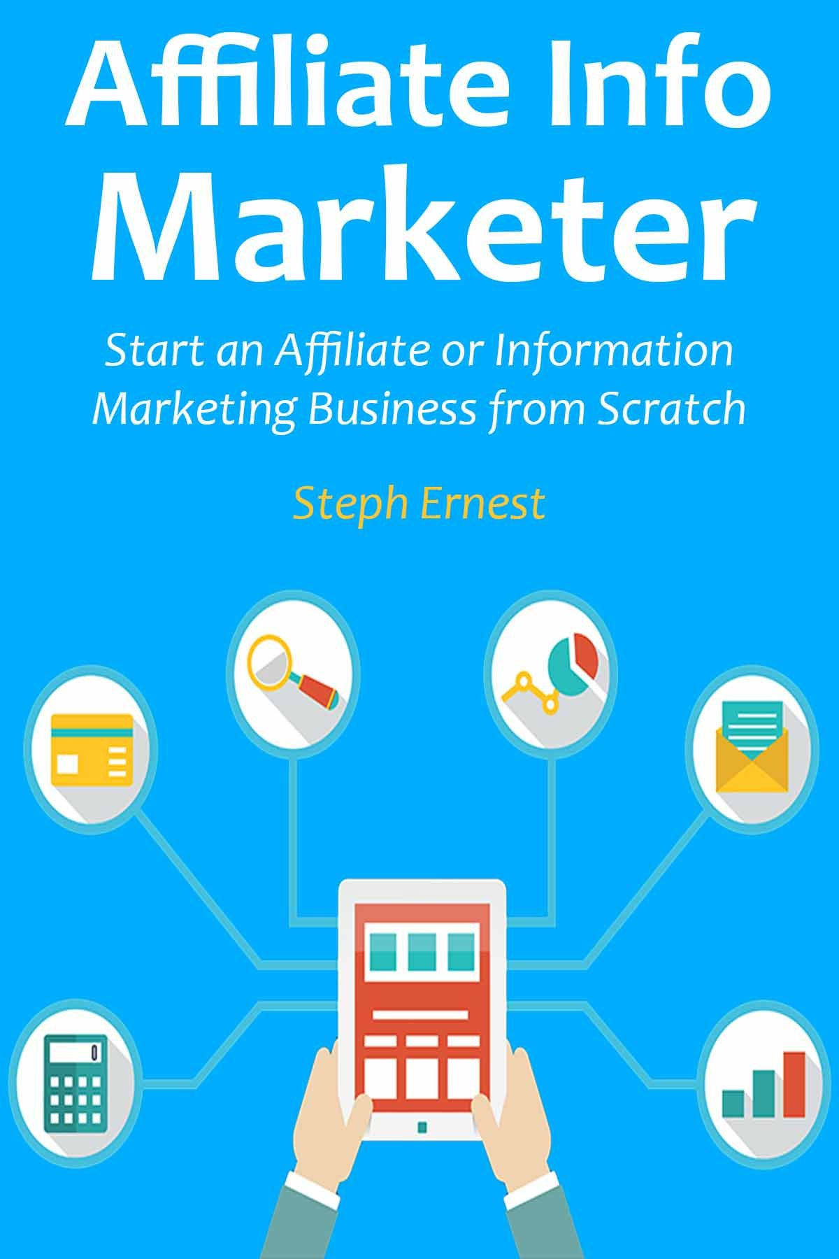 AFFILIATE INFO MARKETER: Start an Affiliate or Information Marketing Business from Scratch
