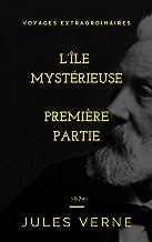 L'ïle mystérieuse (illustré): Première partie (Jules VERNE t. 217) (French Edition)