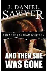 And Then She Was Gone (The Clarke Lantham Mysteries Book 1) Kindle Edition