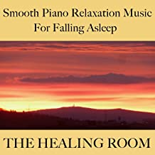 The healing room - Smooth piano relaxation music for falling asleep