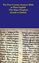 The First Century Aramaic Bible in Plain English-The Major Prophets (Isaiah to Daniel)