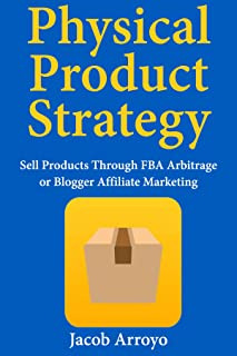 Physical Product Strategy: Sell Products Through FBA Arbitrage or Blogger Affiliate Marketing