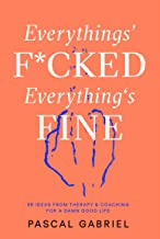 Everythings' fucked - Everything's fine – 99 ideas from therapy & coaching for a damn good life. (English Edition)