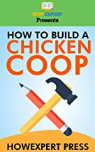 How To Build a Chicken Coop: Your Step By Step Guide To Making a Chicken Coop