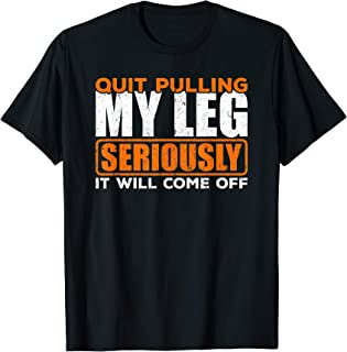 Quit Pulling My Leg Amputee Wheelchair Prosthetic T-Shirt