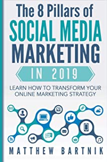 The 8 Pillars of Social Media Marketing in 2019: Learn How to Transform Your Online Marketing Strategy For Maximum Growth with Minimum Investment. Facebook, Twitter, LinkedIn, Youtube, Instagram +More