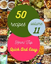 Hmm! Top 50 Quick And Easy Recipes Volume 11: The Best Quick And Easy Cookbook on Earth