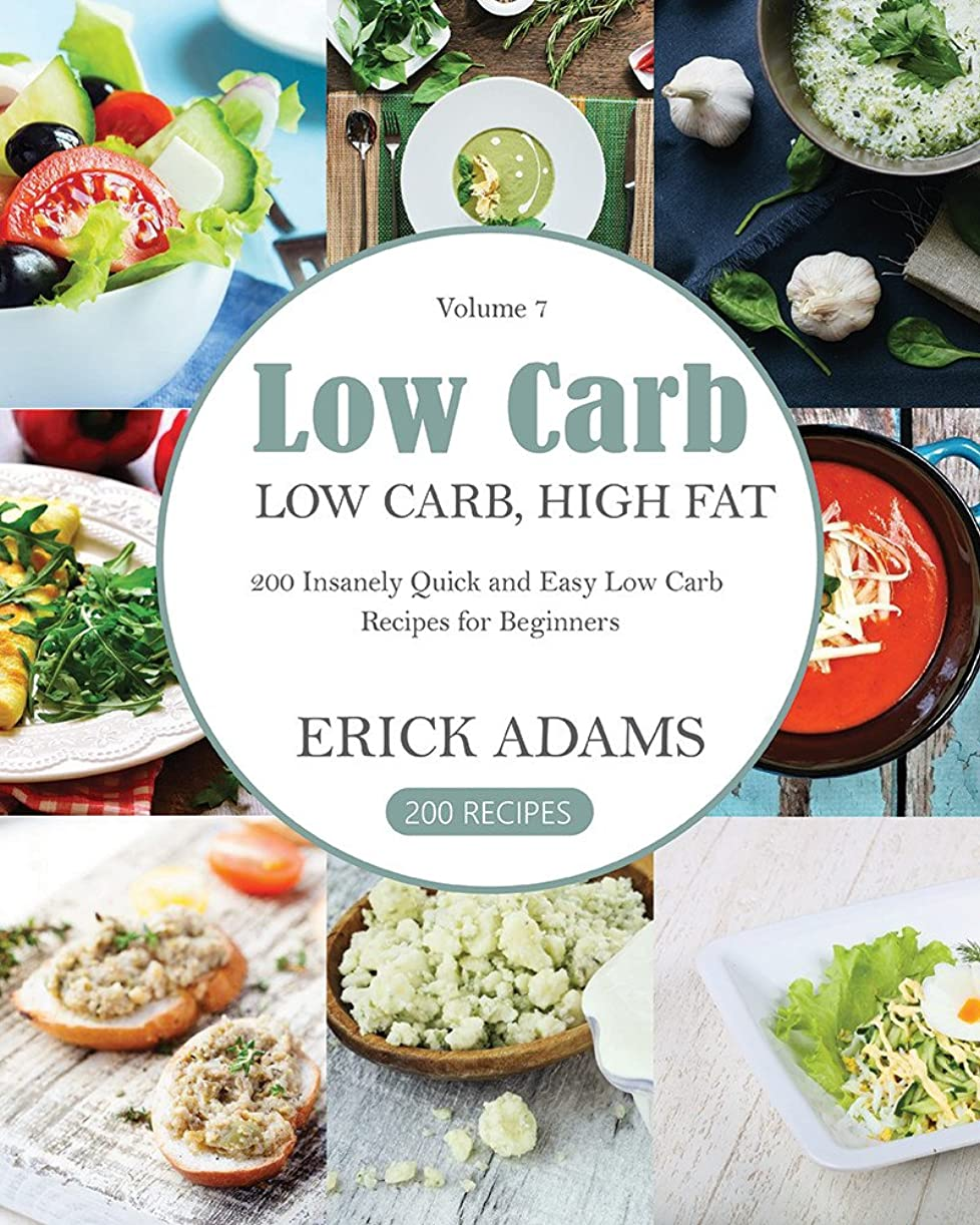Low Carb: Low Carb, High Fat. 200 Insanely Quick and Easy Low Carb Recipes for Beginners (Low Carb Book Book 7) (English Edition)