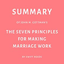 Summary of John M. Gottman's The Seven Principles for Making Marriage Work