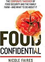 Food Confidential: The Corporate Takeover of Food Security and the Family Farm—and What to Do About It