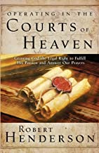 Operating in the Courts of Heaven: Granting God the Legal Rights to Fulfill His Passion and Answer Our Prayers