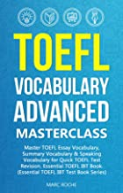 TOEFL Vocabulary Advanced Masterclass. Master TOEFL Essay Vocabulary, Summary Vocabulary & Speaking Vocabulary for Quick TOEFL Test Revision. Essential ... (Essential TOEFL IBT Test Book Series 1)