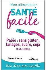 Mon alimentation santé facile : Paléo : sans gluten, laitages, sucre, soja Format Kindle