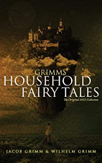 Grimms' Household Fairy Tales: The Original 1812 Collection