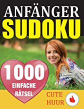 1000 Sudoku Anfanger Ratsel: Ratselbuch mit Loesungen - Verringern Sie Ihr Gehirnalter, verbessern Sie Ihr Gedachtnis und Ihre Achtsamkeit - Einfache Sudoku-Ratsel und -Loesungen fur absolute Anfanger