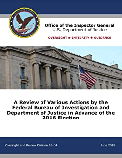 DOJ OIG REPORT INTO CLINTON EMAIL INVESTIGATION: DOJ OIG RELEASES REPORT ON VARIOUS ACTIONS BY THE FEDERAL BUREAU OF INVESTIGATION AND  DEPARTMENT OF JUSTICE IN ADVANCE OF THE 2016 ELECTION