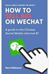 How To Sell Big On WeChat (English Edition): China Marketing: Win new customers and sales via WeChat. The profitable entry into the Chinese market via ... channel #1 (Social Media Around the World) Kindle Edition