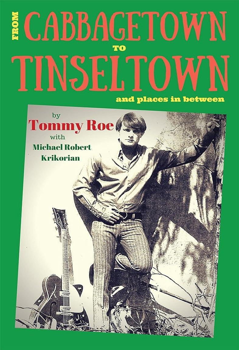 真面目なカビ甘くするFrom Cabbagetown to Tinseltown and places in between...: The autobiography of Tommy Roe (English Edition)