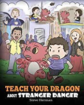 Teach Your Dragon about Stranger Danger: A Cute Children Story To Teach Kids About Strangers and Safety. (My Dragon Books)