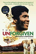 Unforgiven, The: Missionaries or Mercenaries? The Untold Story of the Rebel West Indian Cricketers Who Toured Apartheid So...