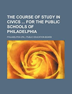 The Course of Study in Civics for the Public Schools of Philadelphia