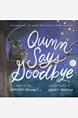 Quinn Says Goodbye: Friends May Go Away, but God Is Here to Stay Hardcover