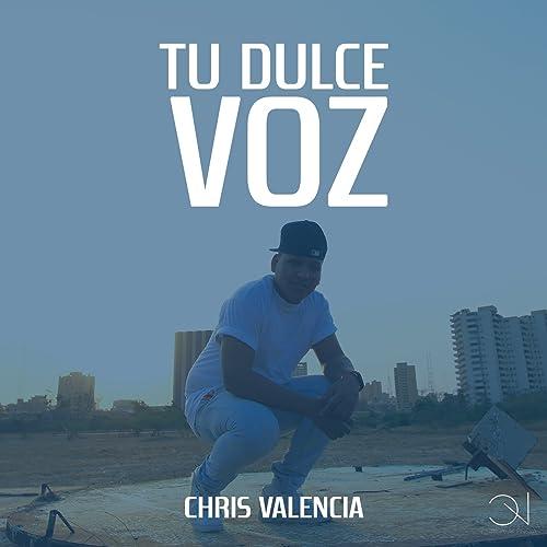 Tu Dulce Voz de Chris Valencia en Amazon Music - Amazon.es