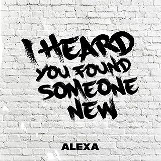 I Heard You Found Someone New