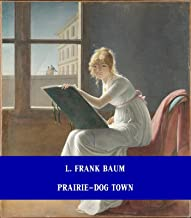 Prairie-Dog Town [Unabridged Version & Active Table of Content] (ANNOTATED)